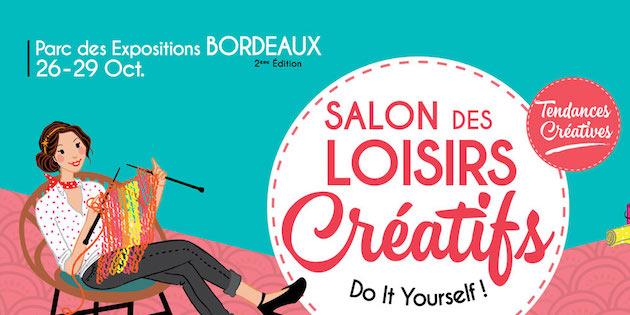Que faire bordeaux ce week end du 27 au 29 octobre - Salon loisirs creatifs 2017 paris ...